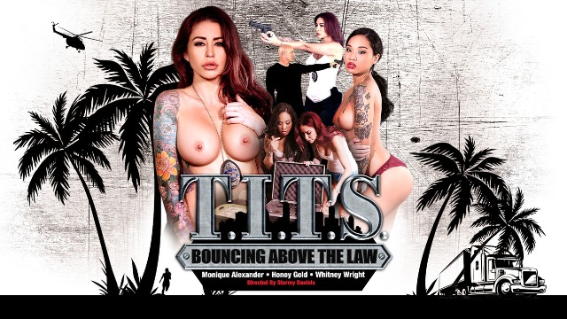 Girls Honey Gold, Monique Alexander And Other Pornstars In T.I.T.S: Bouncing Above the Law